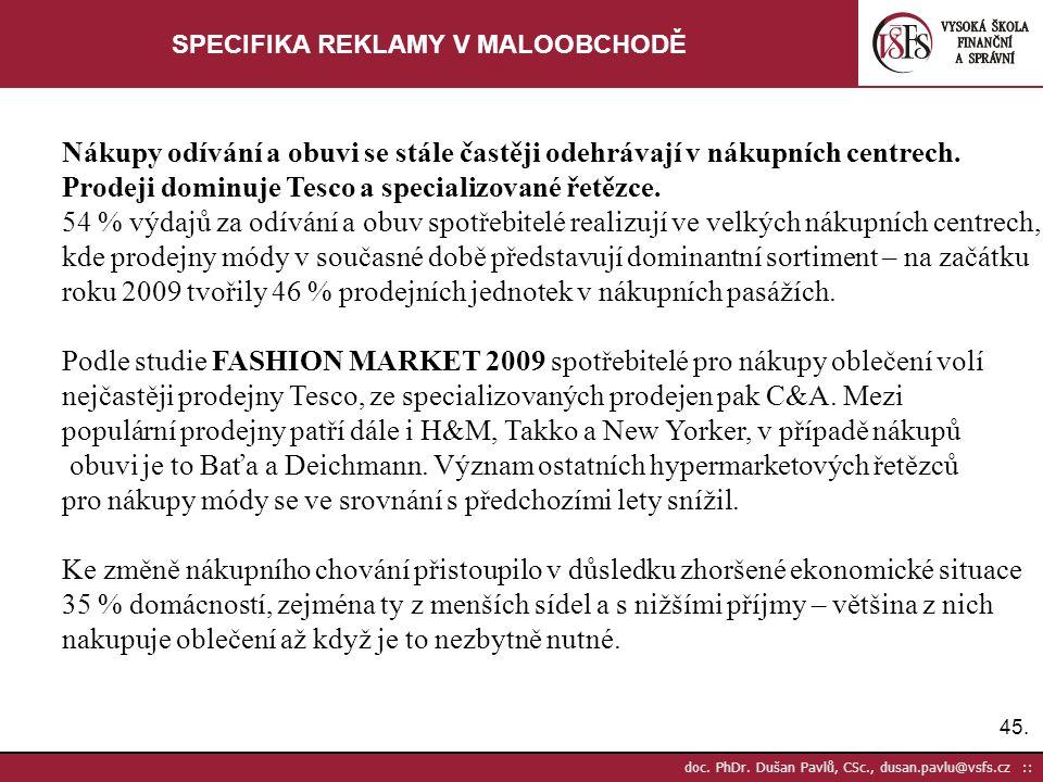 45. doc. PhDr. Dušan Pavlů, CSc., dusan.pavlu@vsfs.cz :: SPECIFIKA REKLAMY V MALOOBCHODĚ Nákupy odívání a obuvi se stále častěji odehrávají v nákupníc