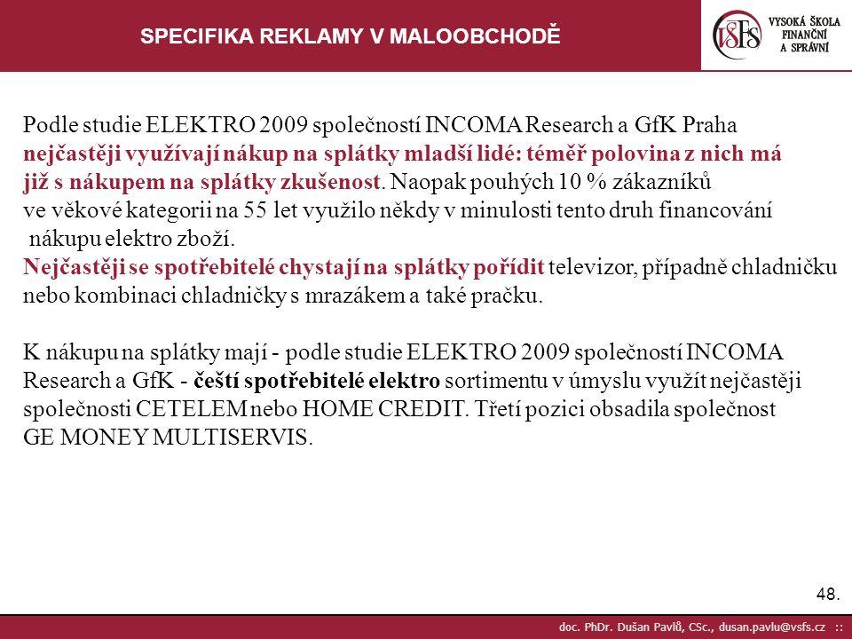 48. doc. PhDr. Dušan Pavlů, CSc., dusan.pavlu@vsfs.cz :: SPECIFIKA REKLAMY V MALOOBCHODĚ Podle studie ELEKTRO 2009 společností INCOMA Research a GfK P