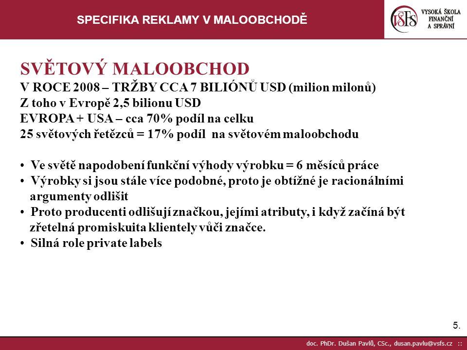 5.5. doc. PhDr. Dušan Pavlů, CSc., dusan.pavlu@vsfs.cz :: SPECIFIKA REKLAMY V MALOOBCHODĚ SVĚTOVÝ MALOOBCHOD V ROCE 2008 – TRŽBY CCA 7 BILIÓNŮ USD (mi
