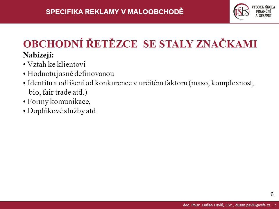 6.6. doc. PhDr. Dušan Pavlů, CSc., dusan.pavlu@vsfs.cz :: SPECIFIKA REKLAMY V MALOOBCHODĚ OBCHODNÍ ŘETĚZCE SE STALY ZNAČKAMI Nabízejí: Vztah ke klient