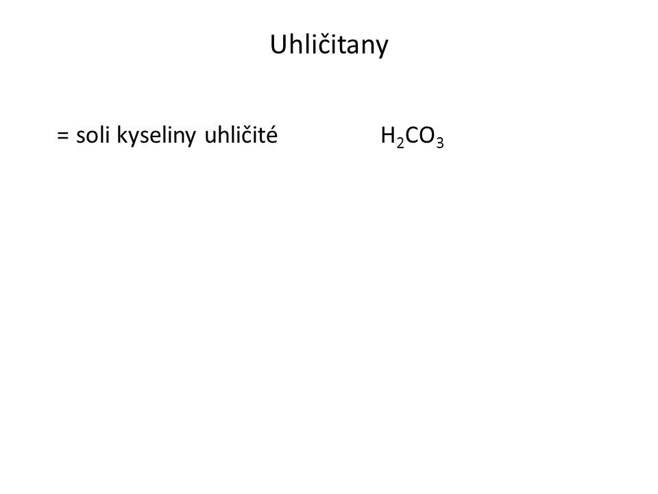 Uhličitany = soli kyseliny uhličité H 2 CO 3
