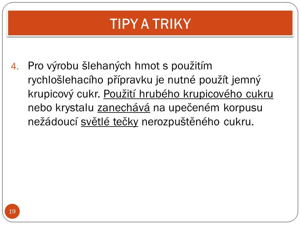 19 TIPY A TRIKY 4. Pro výrobu šlehaných hmot s použitím rychlošlehacího přípravku je nutné použít jemný krupicový cukr. Použití hrubého krupicového cu