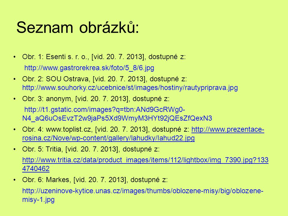Seznam obrázků: Obr. 1: Esenti s. r. o., [vid. 20. 7. 2013], dostupné z: http://www.gastrorekrea.sk/foto/5_8/6.jpg Obr. 2: SOU Ostrava, [vid. 20. 7. 2