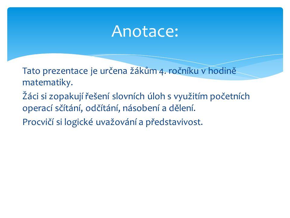 Tato prezentace je určena žákům 4. ročníku v hodině matematiky.