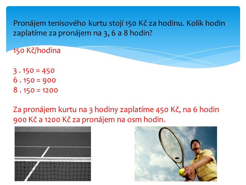 Pronájem tenisového kurtu stojí 150 Kč za hodinu.