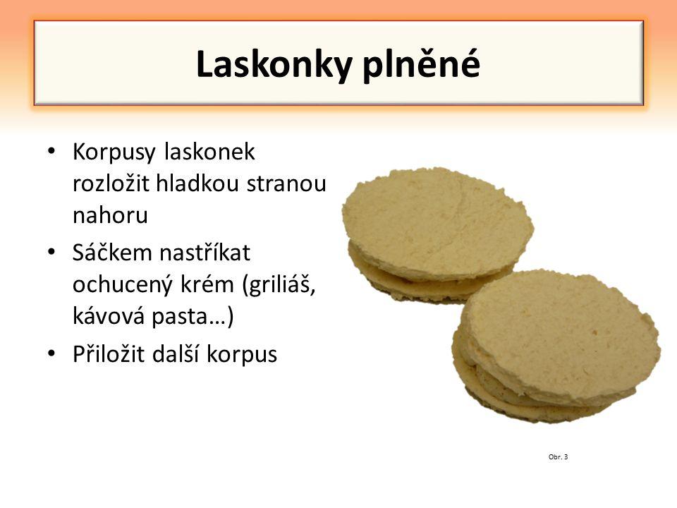 Laskonky plněné Korpusy laskonek rozložit hladkou stranou nahoru Sáčkem nastříkat ochucený krém (griliáš, kávová pasta…) Přiložit další korpus Obr.