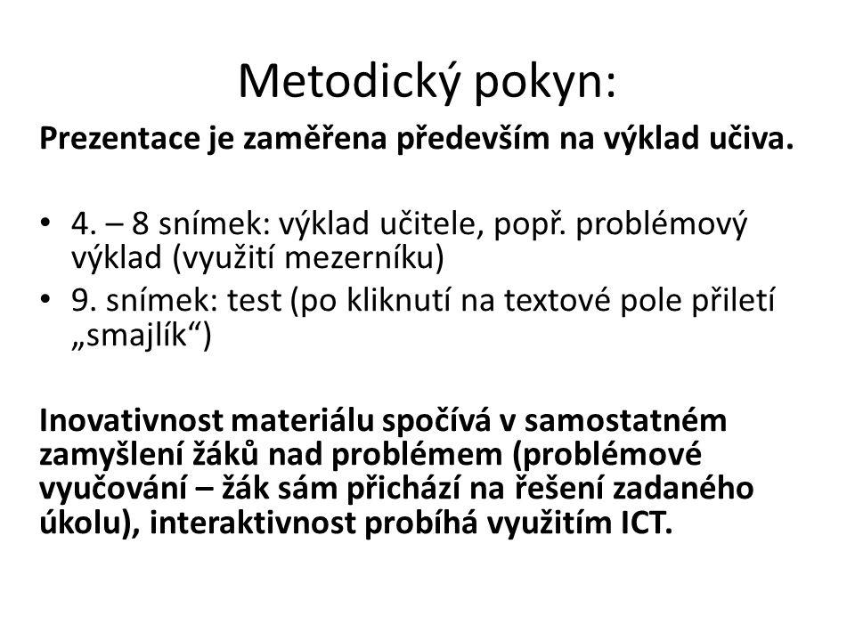 Metodický pokyn: Prezentace je zaměřena především na výklad učiva. 4. – 8 snímek: výklad učitele, popř. problémový výklad (využití mezerníku) 9. sníme