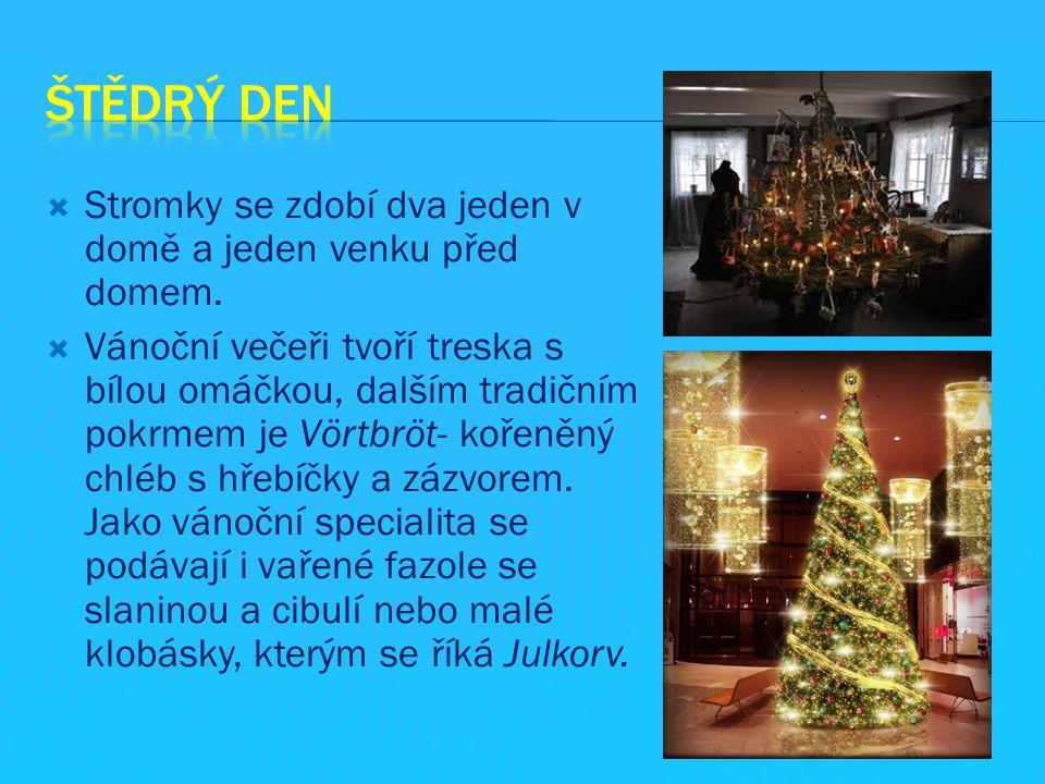  Stromky se zdobí dva jeden v domě a jeden venku před domem.  Vánoční večeři tvoří treska s bílou omáčkou, dalším tradičním pokrmem je Vörtbröt- koř