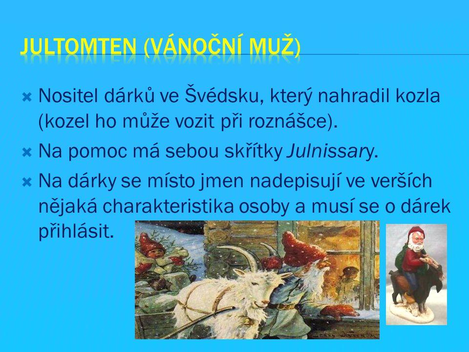  Nositel dárků ve Švédsku, který nahradil kozla (kozel ho může vozit při roznášce).  Na pomoc má sebou skřítky Julnissary.  Na dárky se místo jmen