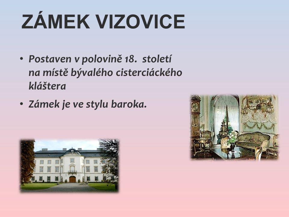 ZÁMEK VIZOVICE Postaven v polovině 18. století na místě bývalého cisterciáckého kláštera Zámek je ve stylu baroka.