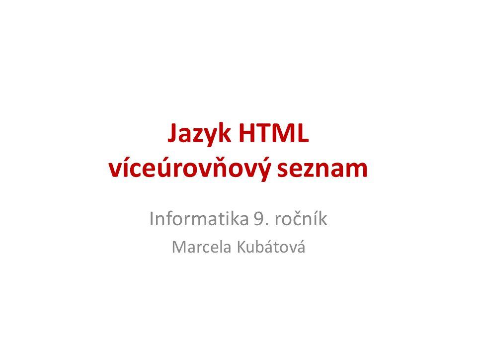 Jazyk HTML víceúrovňový seznam Informatika 9. ročník Marcela Kubátová