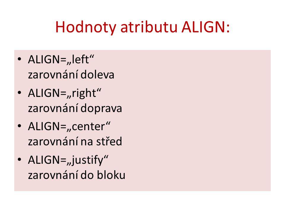 """Hodnoty atributu ALIGN: ALIGN=""""left"""" zarovnání doleva ALIGN=""""right"""" zarovnání doprava ALIGN=""""center"""" zarovnání na střed ALIGN=""""justify"""" zarovnání do b"""
