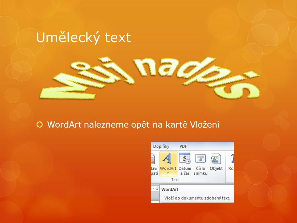 Umělecký text  WordArt nalezneme opět na kartě Vložení