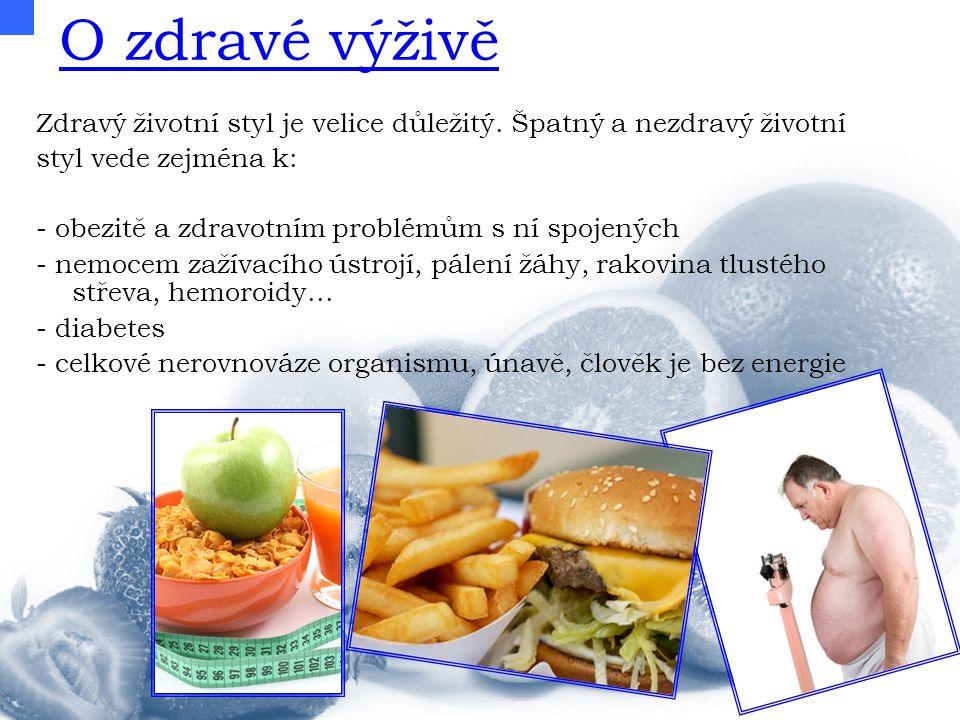 O zdravé výživě Zdravý životní styl je velice důležitý. Špatný a nezdravý životní styl vede zejména k: - obezitě a zdravotním problémům s ní spojených