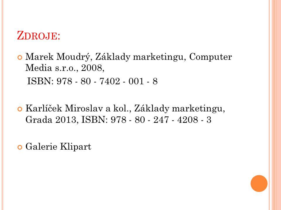 Z DROJE : Marek Moudrý, Základy marketingu, Computer Media s.r.o., 2008, ISBN: 978 - 80 - 7402 - 001 - 8 Karlíček Miroslav a kol., Základy marketingu,