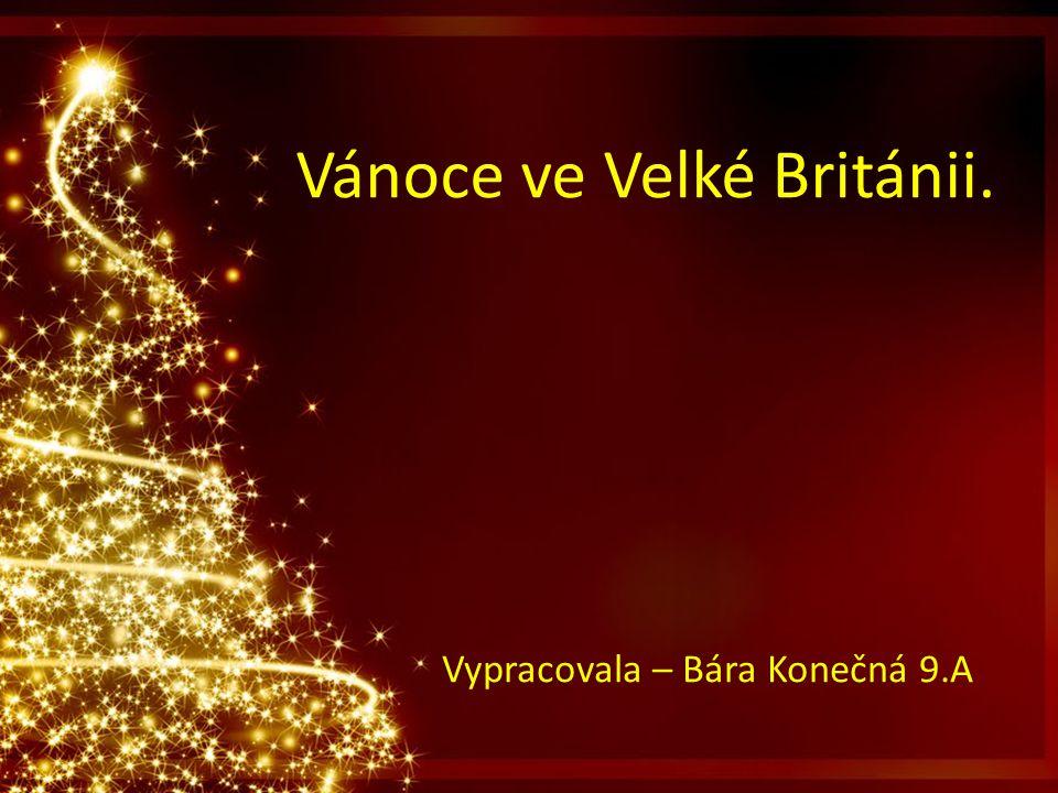 Vánoce ve Velké Británii. Vypracovala – Bára Konečná 9.A