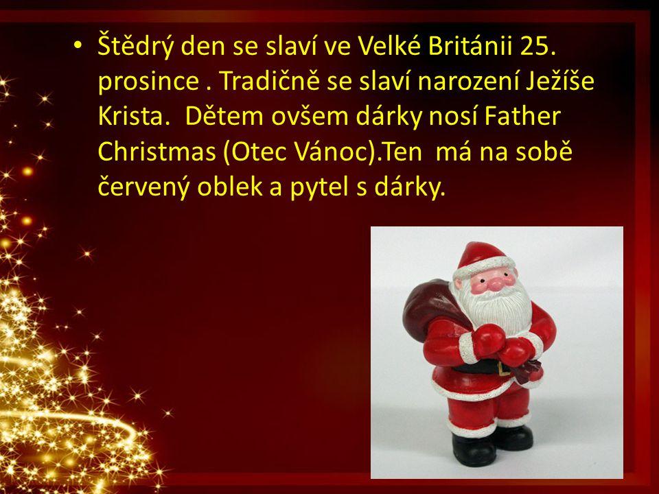 Štědrý den se slaví ve Velké Británii 25. prosince. Tradičně se slaví narození Ježíše Krista. Dětem ovšem dárky nosí Father Christmas (Otec Vánoc).Ten