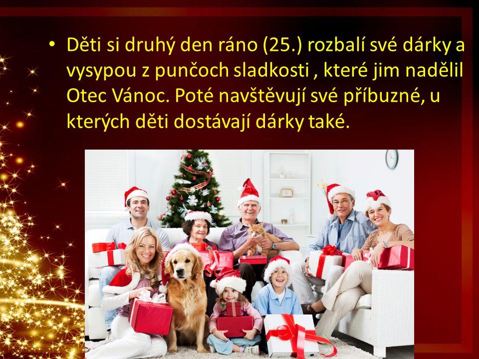 Děti si druhý den ráno (25.) rozbalí své dárky a vysypou z punčoch sladkosti, které jim nadělil Otec Vánoc. Poté navštěvují své příbuzné, u kterých dě