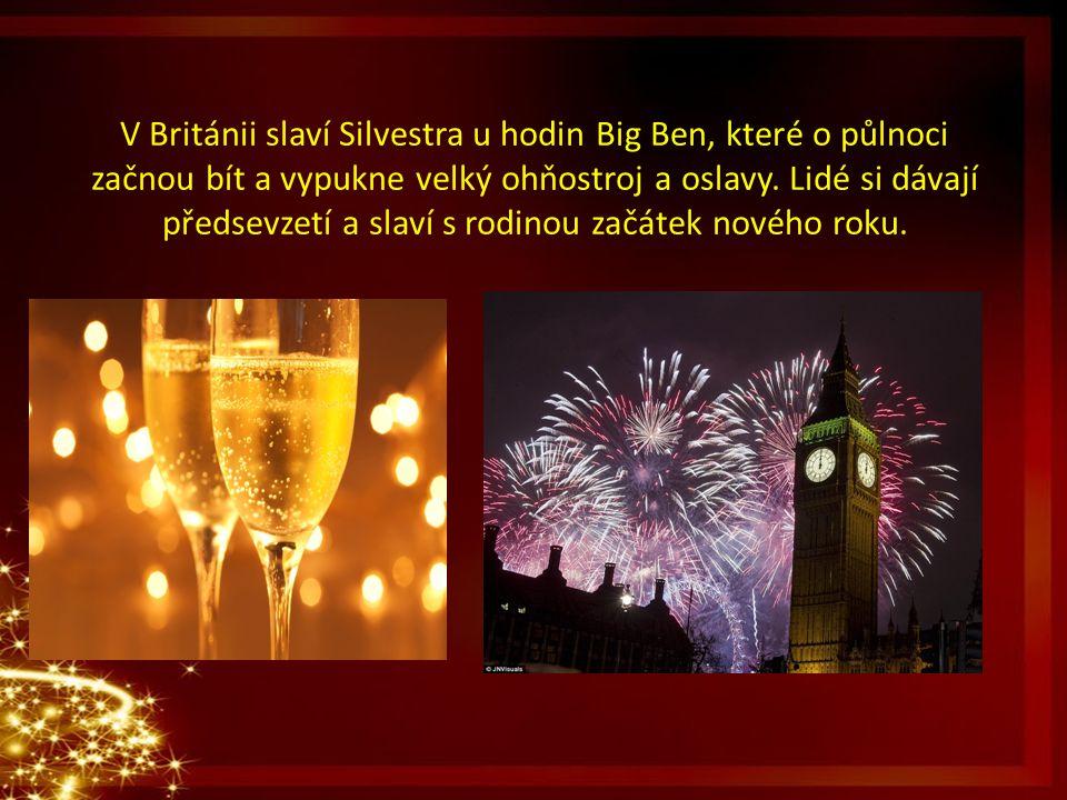 V Británii slaví Silvestra u hodin Big Ben, které o půlnoci začnou bít a vypukne velký ohňostroj a oslavy. Lidé si dávají předsevzetí a slaví s rodino