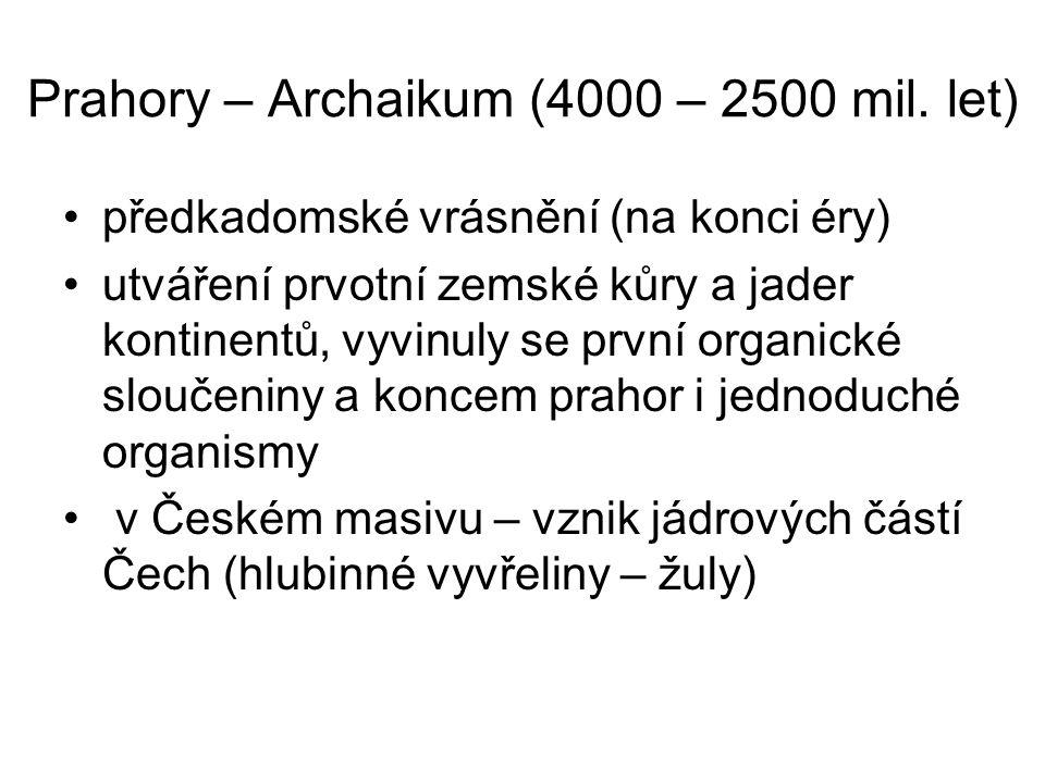 Prahory – Archaikum (4000 – 2500 mil. let) předkadomské vrásnění (na konci éry) utváření prvotní zemské kůry a jader kontinentů, vyvinuly se první org