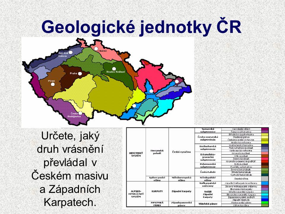 Geologické jednotky ČR Určete, jaký druh vrásnění převládal v Českém masivu a Západních Karpatech.