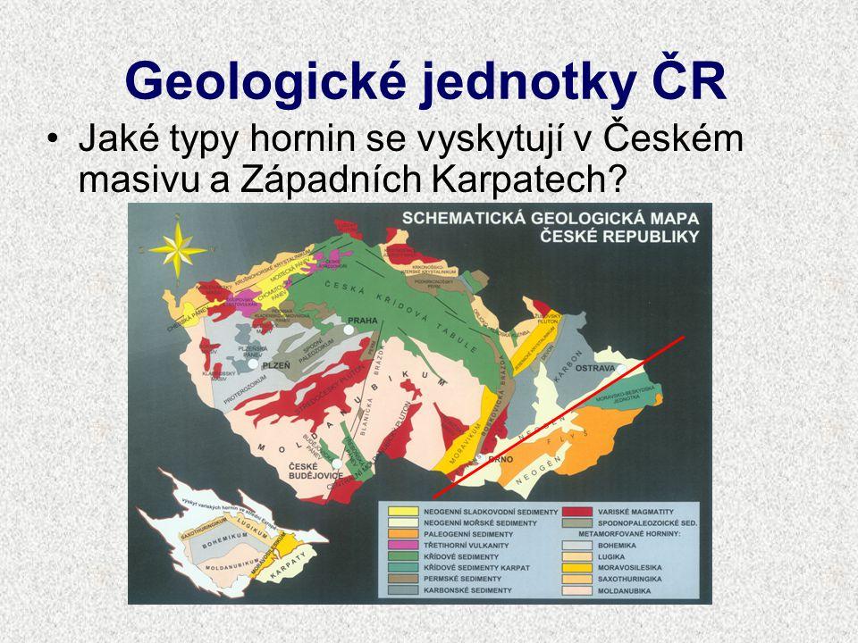 Geologické jednotky ČR Jaké typy hornin se vyskytují v Českém masivu a Západních Karpatech?