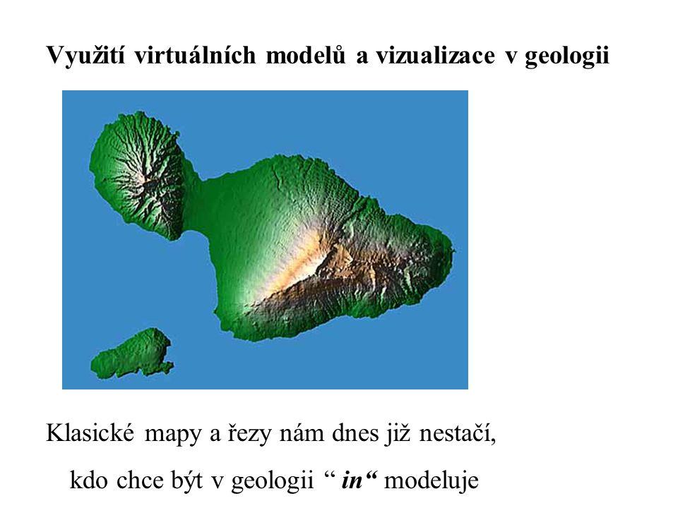 """Využití virtuálních modelů a vizualizace v geologii Klasické mapy a řezy nám dnes již nestačí, kdo chce být v geologii """" in"""" modeluje"""