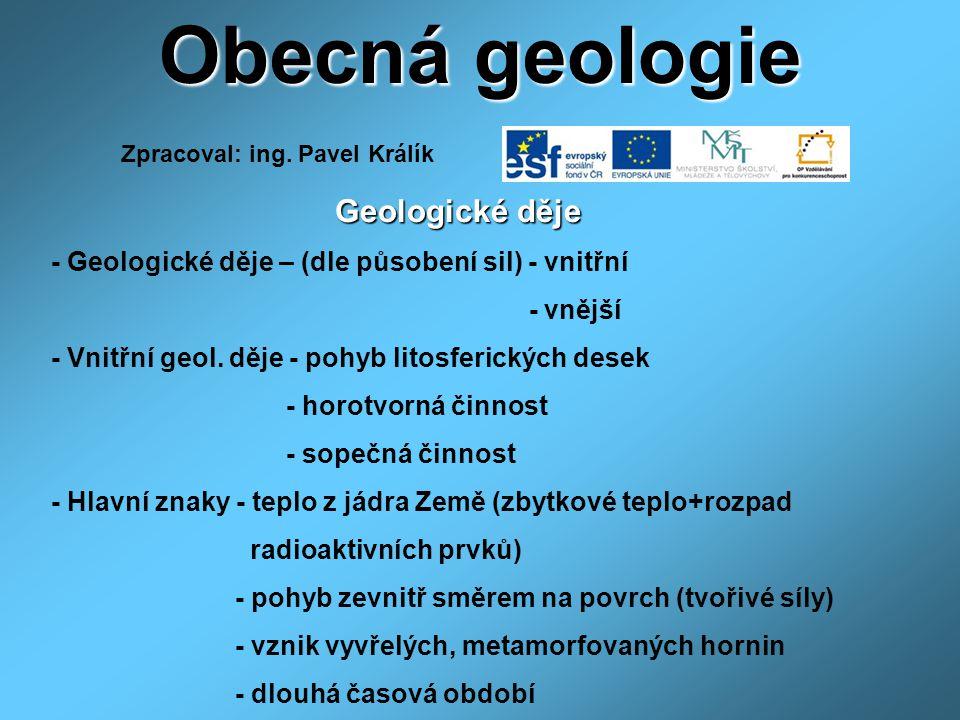 Obecná geologie Geologické děje Geologické děje - Geologické děje – (dle působení sil) - vnitřní - vnější - Vnitřní geol.