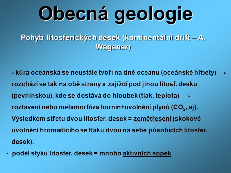 Obecná geologie Pohyb litosferických desek (kontinentální drift – A.