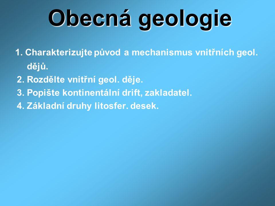 Obecná geologie 1.Charakterizujte původ a mechanismus vnitřních geol.