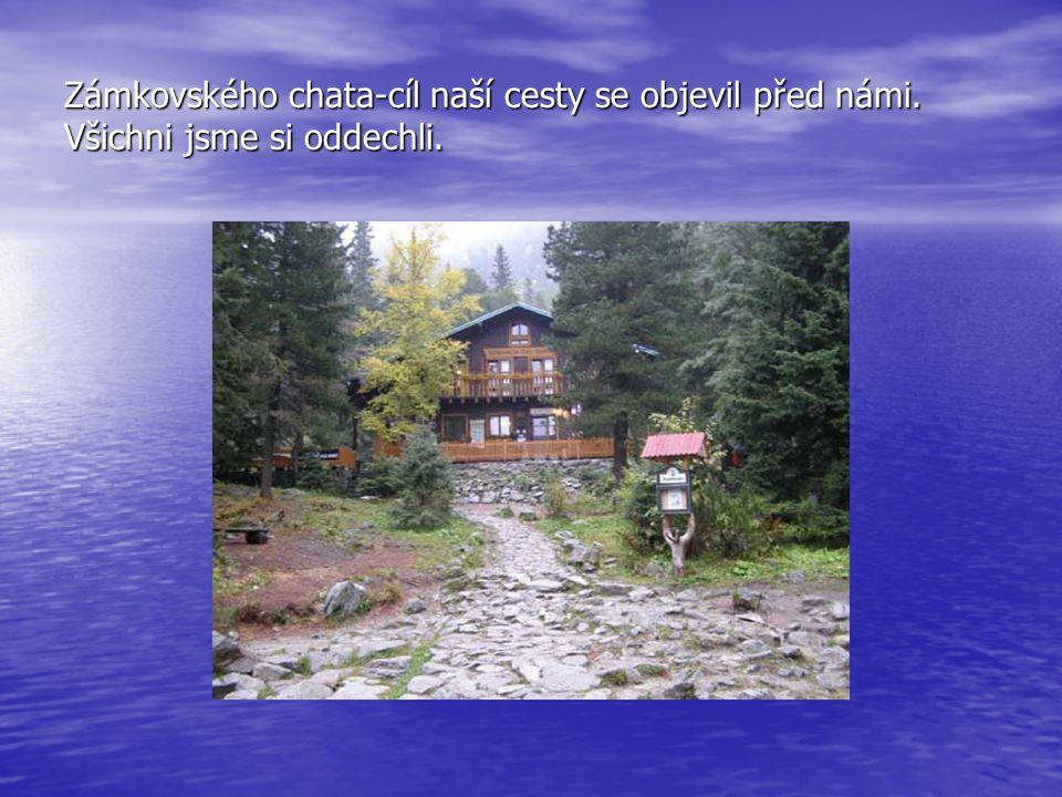 Zámkovského chata-cíl naší cesty se objevil před námi. Všichni jsme si oddechli.