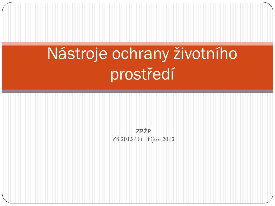 ZPŽP ZS 2013/14 - ř íjen 2013 Nástroje ochrany životního prostředí