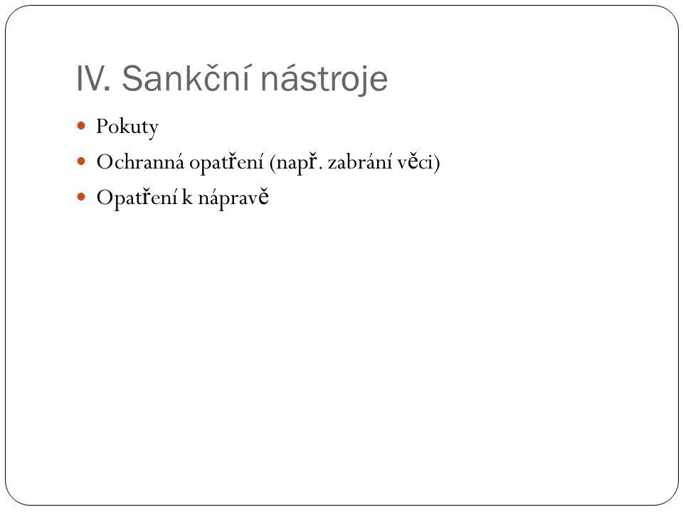 IV. Sankční nástroje Pokuty Ochranná opat ř ení (nap ř. zabrání v ě ci) Opat ř ení k náprav ě