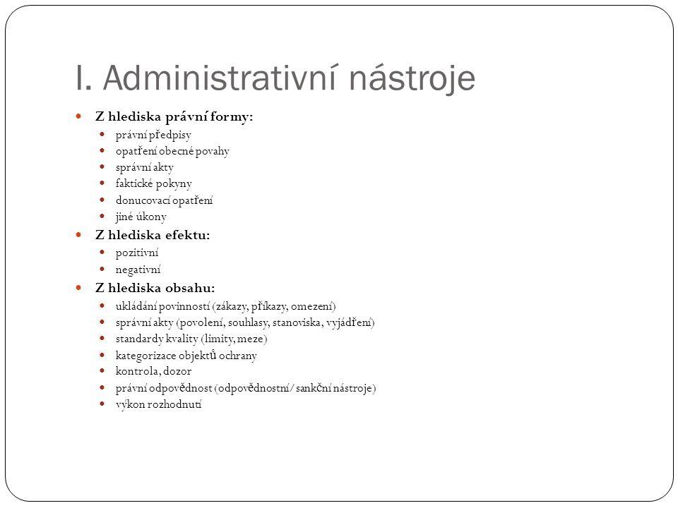 I. Administrativní nástroje Z hlediska právní formy: právní p ř edpisy opat ř ení obecné povahy správní akty faktické pokyny donucovací opat ř ení jin