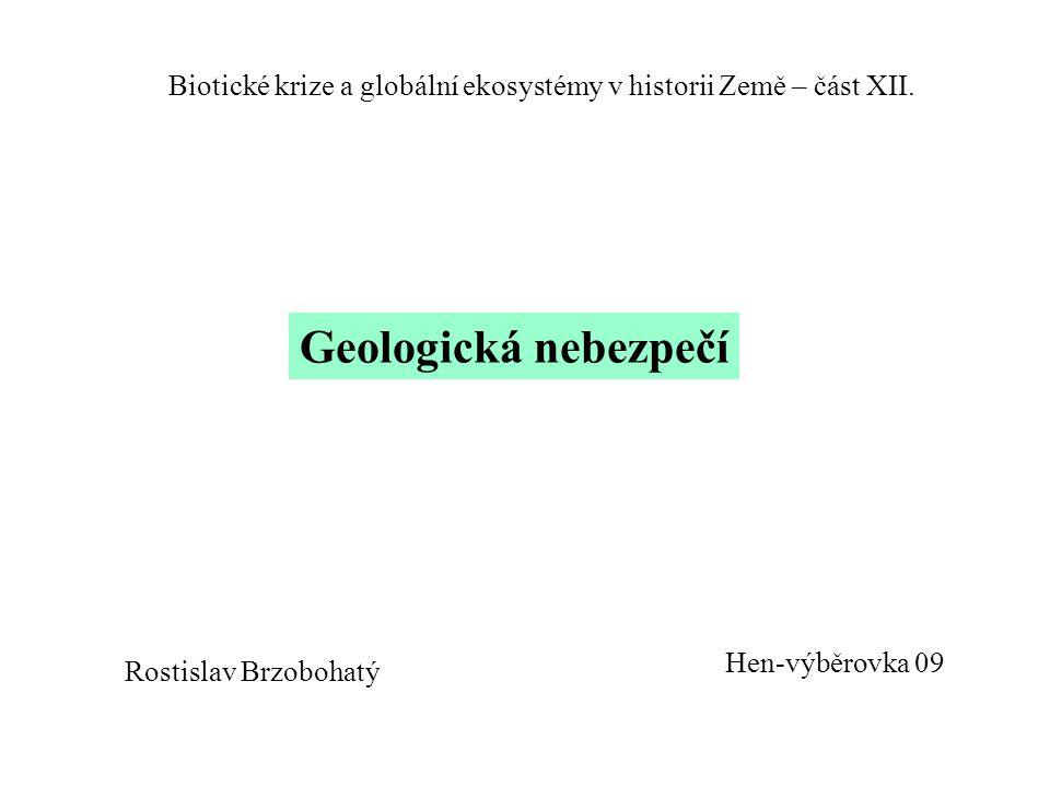 Hen-výběrovka 09 Geologická nebezpečí Rostislav Brzobohatý Biotické krize a globální ekosystémy v historii Země – část XII.