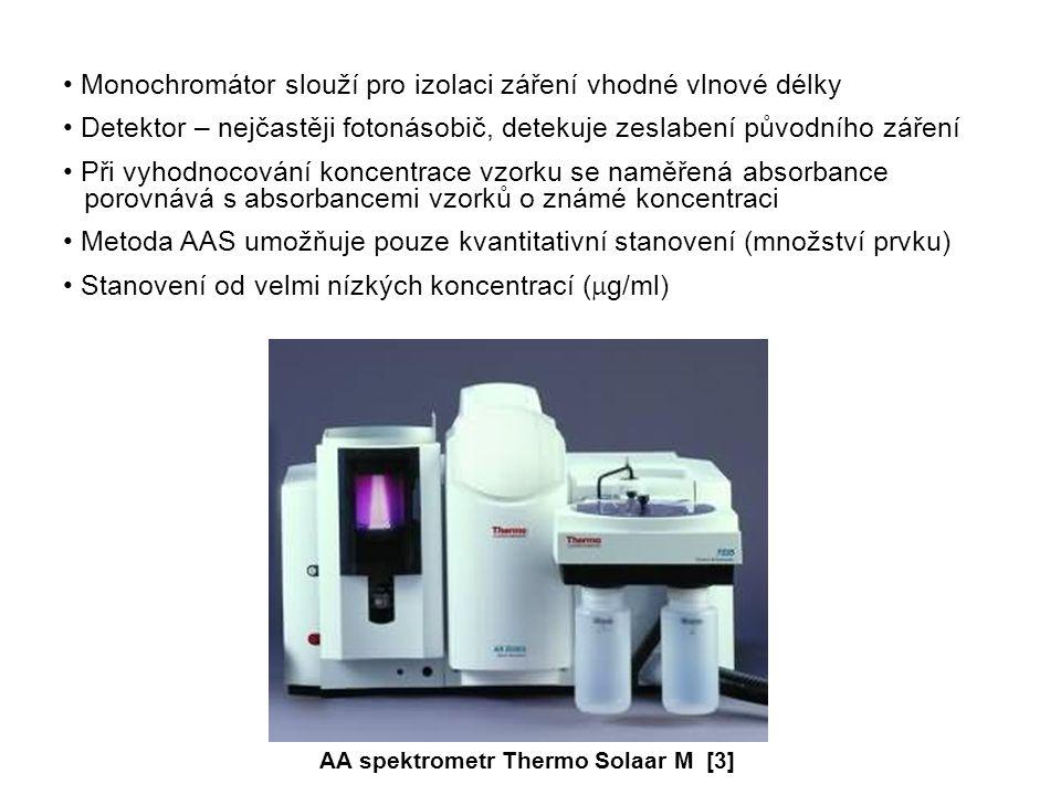 Monochromátor slouží pro izolaci záření vhodné vlnové délky Detektor – nejčastěji fotonásobič, detekuje zeslabení původního záření Při vyhodnocování koncentrace vzorku se naměřená absorbance porovnává s absorbancemi vzorků o známé koncentraci Metoda AAS umožňuje pouze kvantitativní stanovení (množství prvku) Stanovení od velmi nízkých koncentrací (  g/ml) AA spektrometr Thermo Solaar M [3]