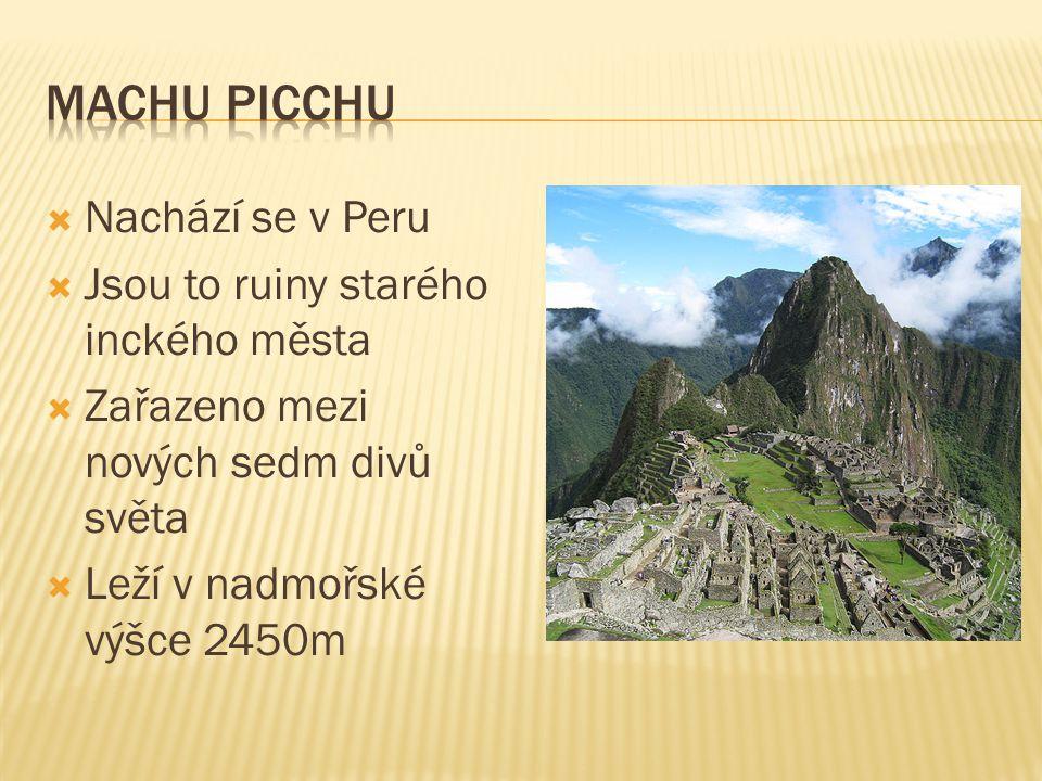  Nachází se v Peru  Jsou to ruiny starého inckého města  Zařazeno mezi nových sedm divů světa  Leží v nadmořské výšce 2450m