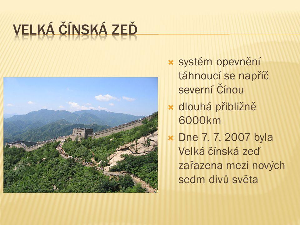  systém opevnění táhnoucí se napříč severní Čínou  dlouhá přibližně 6000km  Dne 7.