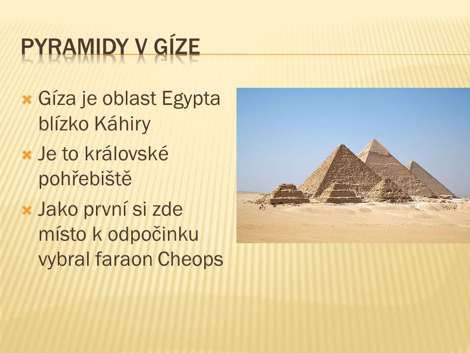  Gíza je oblast Egypta blízko Káhiry  Je to královské pohřebiště  Jako první si zde místo k odpočinku vybral faraon Cheops