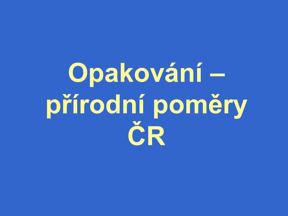 Opakování – přírodní poměry ČR