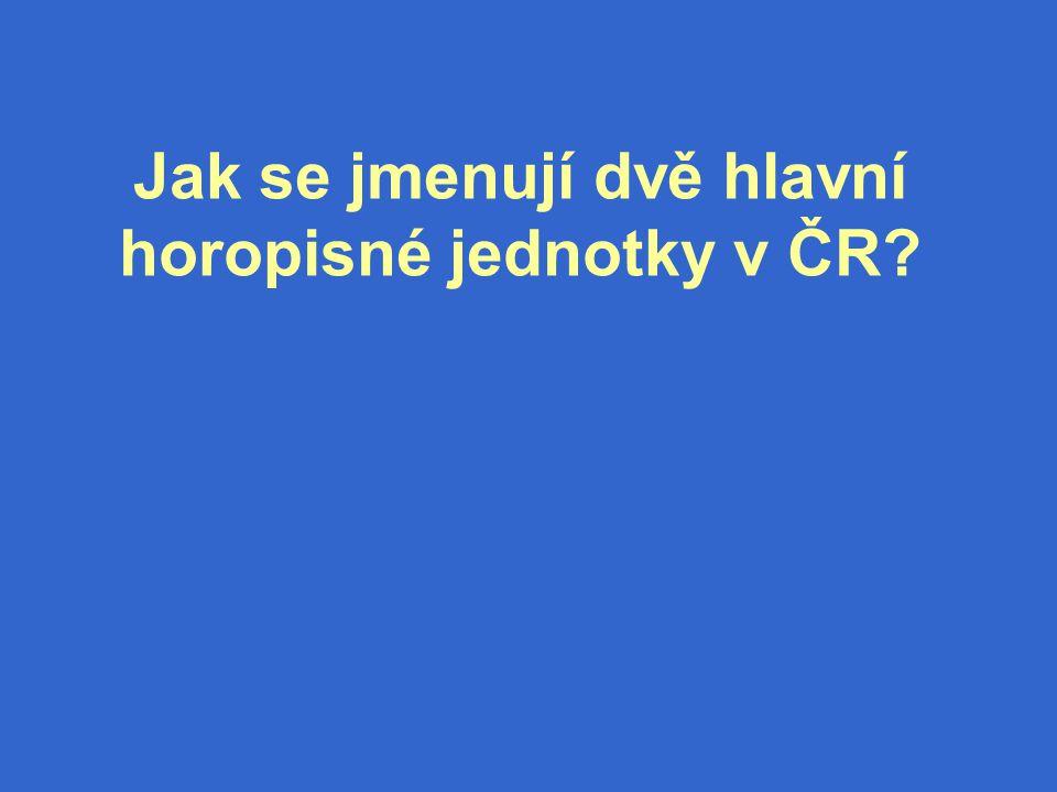 Jak se jmenují dvě hlavní horopisné jednotky v ČR?