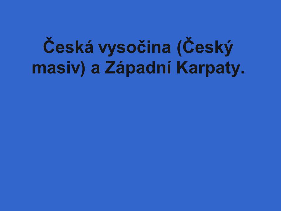 Česká vysočina (Český masiv) a Západní Karpaty.