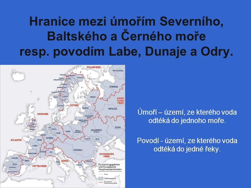 Hranice mezi úmořím Severního, Baltského a Černého moře resp. povodím Labe, Dunaje a Odry. Úmoří – území, ze kterého voda odtéká do jednoho moře. Povo