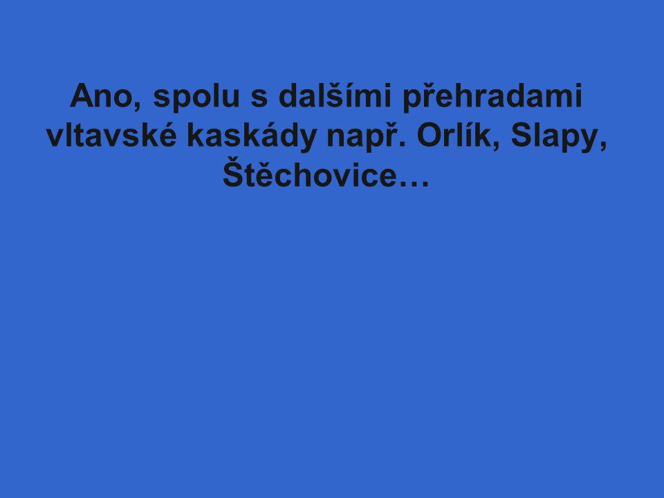 Ano, spolu s dalšími přehradami vltavské kaskády např. Orlík, Slapy, Štěchovice…