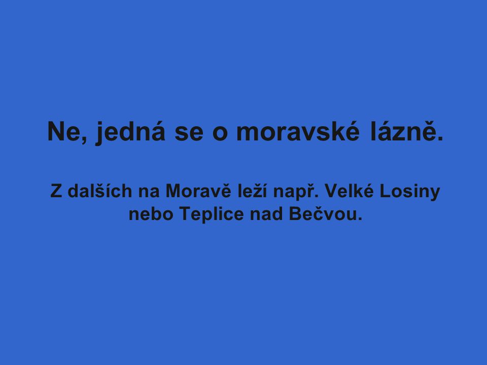 Ne, jedná se o moravské lázně. Z dalších na Moravě leží např. Velké Losiny nebo Teplice nad Bečvou.