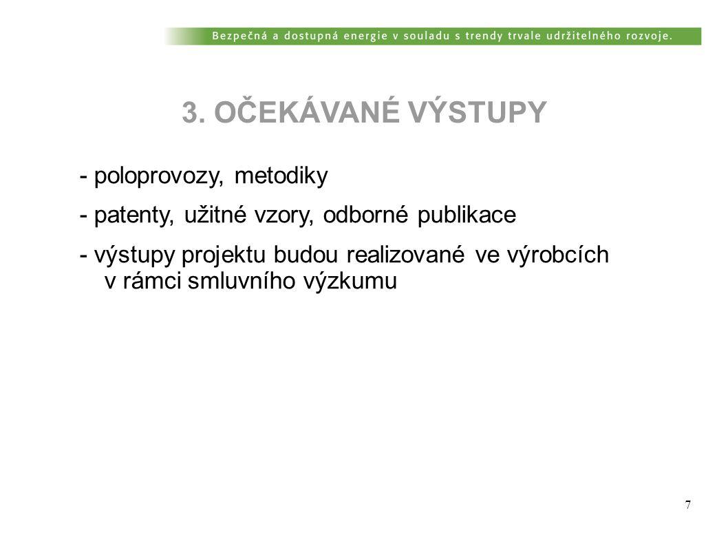 7 3. OČEKÁVANÉ VÝSTUPY - poloprovozy, metodiky - patenty, užitné vzory, odborné publikace - výstupy projektu budou realizované ve výrobcích v rámci sm