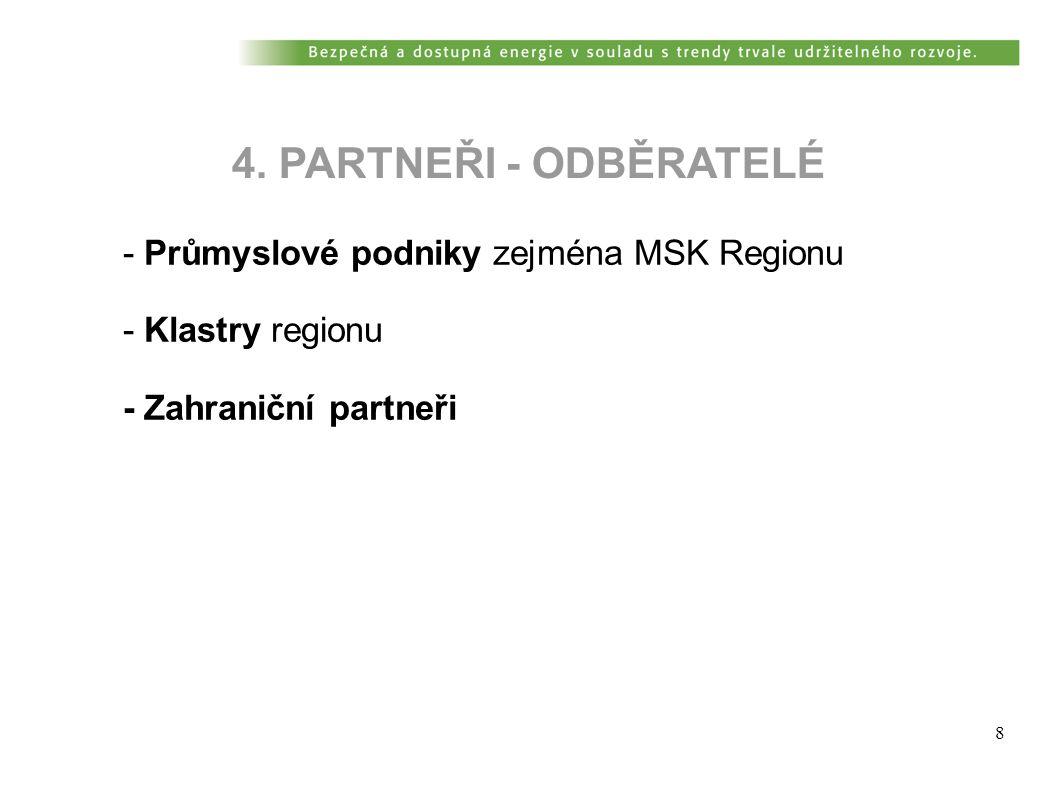 8 4. PARTNEŘI - ODBĚRATELÉ - Průmyslové podniky zejména MSK Regionu - Klastry regionu - Zahraniční partneři
