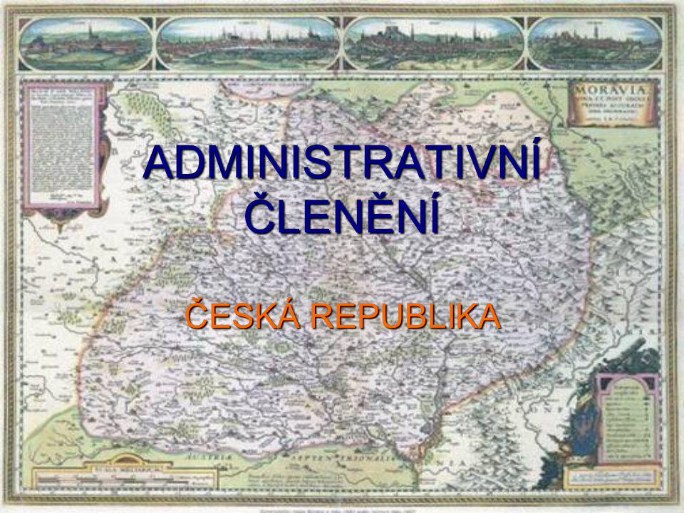 ADMINISTRATIVNÍ ČLENĚNÍ ČESKÁ REPUBLIKA