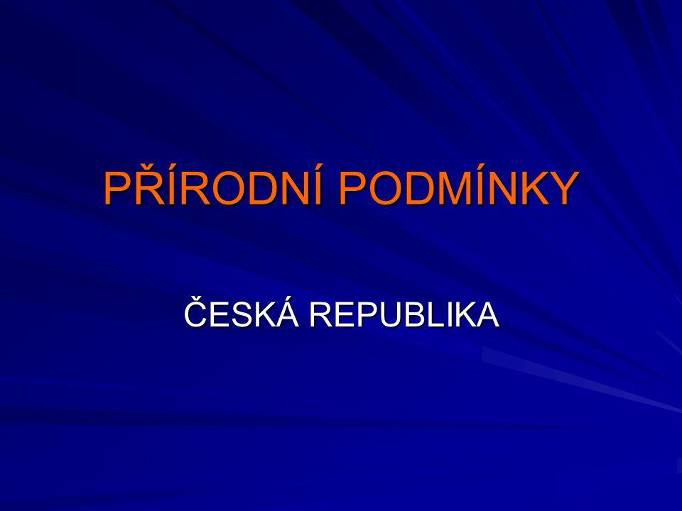 PŘÍRODNÍ PODMÍNKY ČESKÁ REPUBLIKA