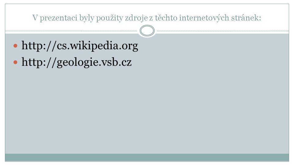 V prezentaci byly použity zdroje z těchto internetových stránek: http://cs.wikipedia.org http://geologie.vsb.cz